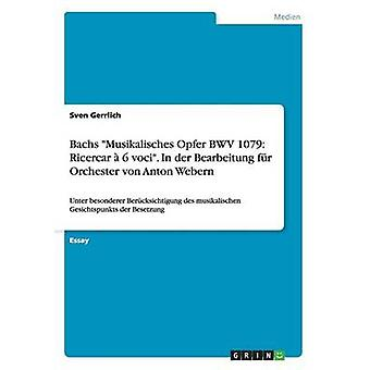 Bachs Musikalisches Opfer BWV 1079 Ricercar 6 voci. Dans der Bearbeitung fr Orchester von Anton Webern par Gerrlich & Sven
