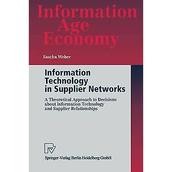 Information Technology in Supplier Networks  A Theoretical Approach to Decisions about Information Technology and Supplier Relationships by Weber & Sascha
