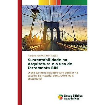 Sustentabilidade na Arquitetura e o uso de ferramenta BIM por Marcos Micheline Helen Cot