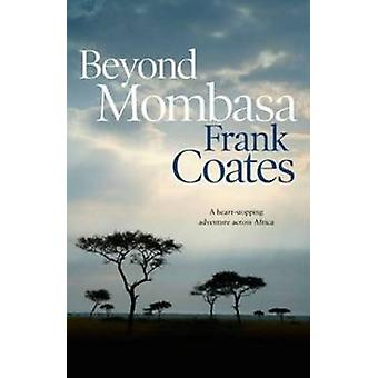 Beyond Mombasa by Frank Coates - 9780732295677 Book