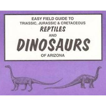 Easy Field Guide to Triassic - Jurassic & Cretaceous Reptiles &am