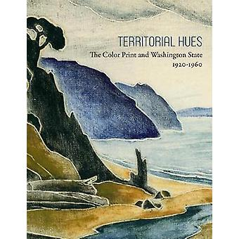 Territorial Hues - The Color Print and Washington State - 1920-1960 by