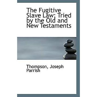 The Fugitive Slave Law; Tried by the Old and New Testaments by Thomps