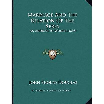 Marriage and the Relation of the Sexes - An Address to Women (1893) by