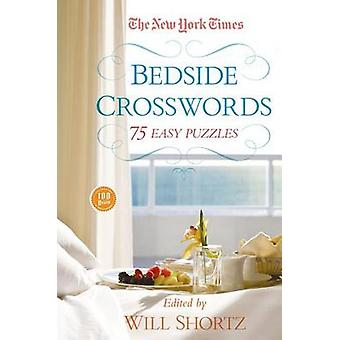The New York Times Bedside Crosswords - 75 Easy Puzzles by Will Shortz