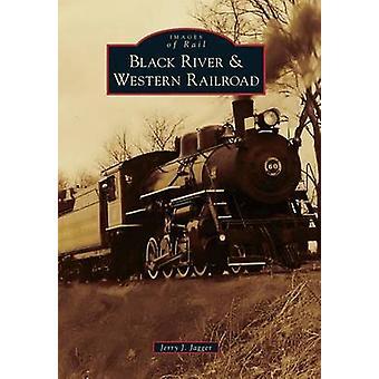 Black River & Western Railroad by Jerry J Jagger - 9781467124126
