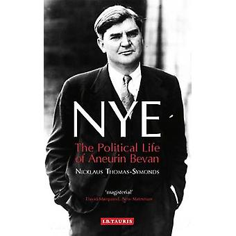 Nye - The Political Life of Aneurin Bevan - 9781784535629 Book