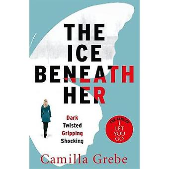 The Ice Beneath Her - The gripping psychological thriller for fans of