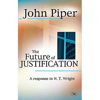 The Future of Justification - A Response to N.T. Wright by John Piper