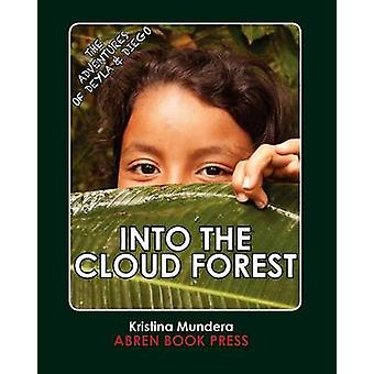 The Adventures of Deyla and Diego - Into the Cloud Forest by Kristina