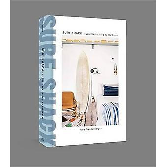 Surf Shack - Laid-Back Living by the Water by Nina Freudenberger - 978