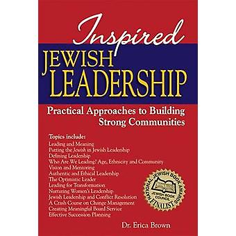 Inspired Jewish Leadership - Practical Approaches to Building Strong C
