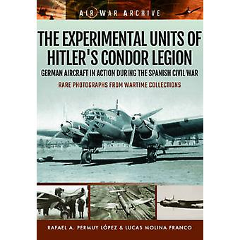 Experimental Units of Hitlers Condor Legion by Rafael A. Permuy Lpez