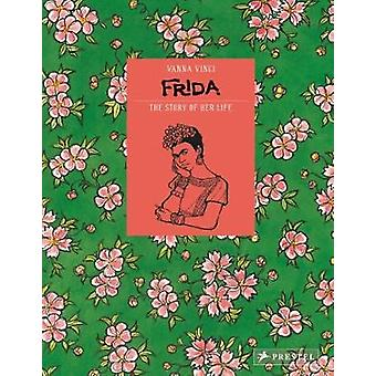 Frida The Story of Her Life by Vanna Vinci