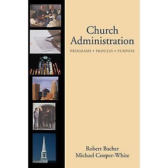 Church Administration - Programs - Process - Purpose by Robert Bacher