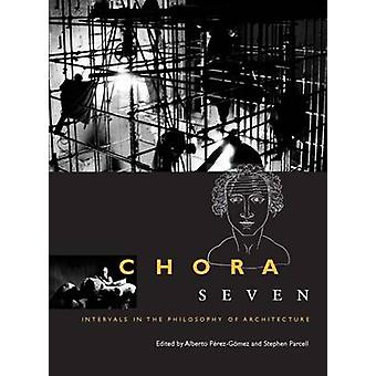 Chora 7 Volume 7  Intervals in the Philosophy of Architecture by Alberto Perez Gomez & Stephen Parcell