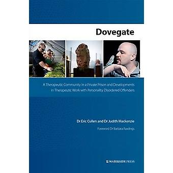 Dovegate A Therapeutic Community in a Private Prison and Developments in Therapeutic Work with Personality Disordered Offenders by Cullen & Eric