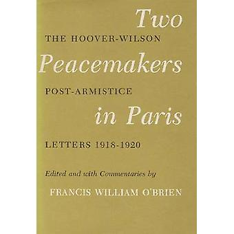 Two Peacemakers in Paris The HooverWilson PostArmistice Letters 19181920 by OBrien & Francis William