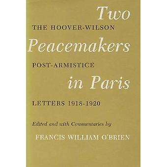 Zwei Friedensstifter in Paris The HooverWilson PostArmistice Letters 19181920 von OBrien & Francis William