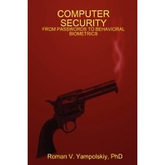COMPUTER SECURITY FROM PASSWORDS TO BEHAVIORAL BIOMETRICS by Yampolskiy & Roman