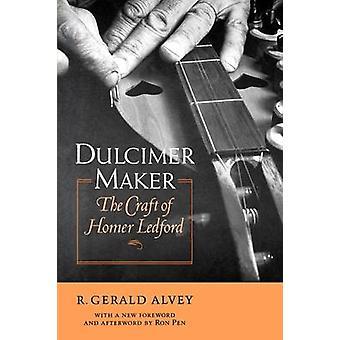 Dulcimer Maker The Craft of Homer Ledford by Alvey & R. Gerald