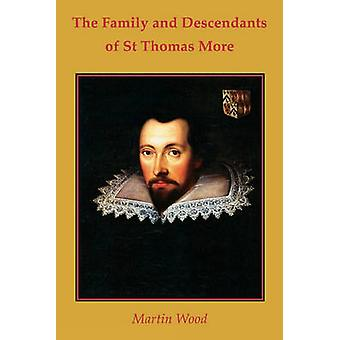 The Family and Descendants of St Thomas More by Wood & Martin