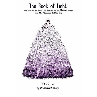 The Book of Light The Nature of God the Structure of Consciousness and the Universe Within You by Sharp & Michael