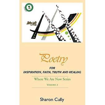 Poetry for Inspiration Faith Truth and Healing Where We Are Now Series  Volume 2 Poetry for Inspiration Faith Truth and Healing by Cully & Sharon