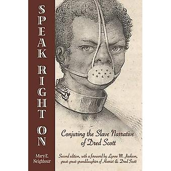 Speak Right On Conjuring the Slave Narrative of Dred Scott by Neighbour & Mary E.