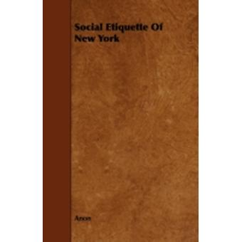 Social Etiquette Of New York by Anon