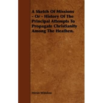 A Sketch Of Missions  Or  History Of The Principal Attempts To Propagate Christianity Among The Heathen. by Winslow & Miron