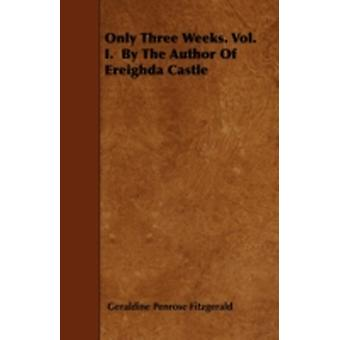 Only Three Weeks. Vol. I. by the Author of Ereighda Castle by Fitzgerald & Geraldine Penrose