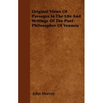 Original Views Of Passages In The Life And Writings Of The PoetPhilosopher Of Venusia by Murray & John
