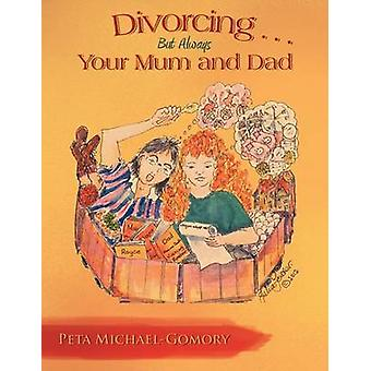 Divorcing . . .But Always Your Mum and Dad by MichaelGomory & Peta