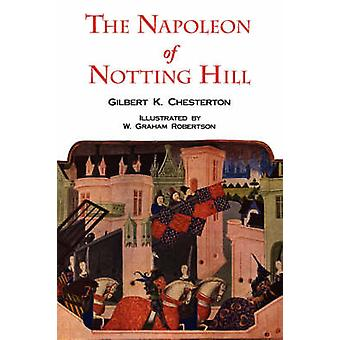 The Napoleon of Notting Hill with Original Illustrations from the First Edition by Chesterton & G. K.
