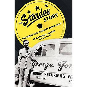 The Starday Story The House That Country Music Built by Gibson & Nathan D.