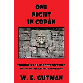 One Night in Copan Chronicles of Madness Foretold Tales of Mystery Fantasy and Horror by Gutman & W. E.