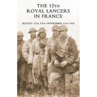 The 12th Royal Lancers in France August 17th 1914  November 11th 1918 by Charrington & M. C. Major H. V. S.