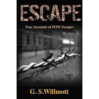 Escape True Accounts of POW Escapes by Willmott & G. S.