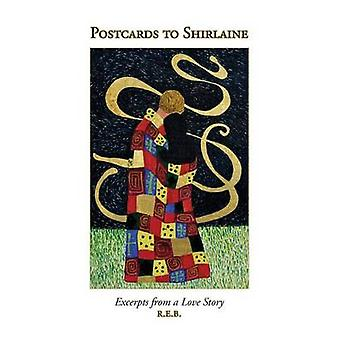 Postcards to Shirlaine Excerpts From a Love Story by R.E.B.