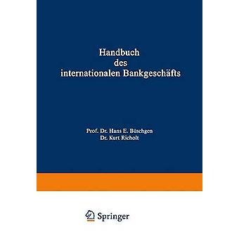 Handbuch des internationalen Bankgeschfts by Bschgen & Hans E.