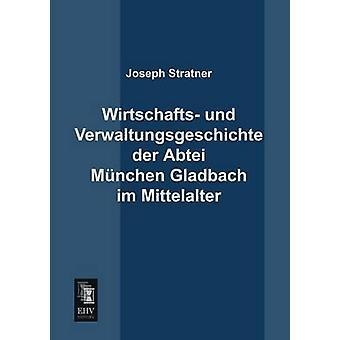 Wirtschafts Und Verwaltungsgeschichte Der Abtei Munchen Gladbach Im Mittelalter by Stratner & Joseph