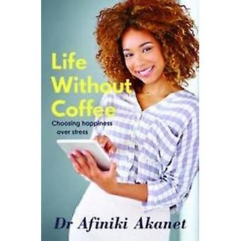 Life Without Coffee Choosing Happiness Over Stress by Akanet & Afiniki