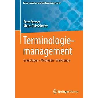 Terminologiemanagement  Grundlagen  Methoden  Werkzeuge by Drewer & Petra