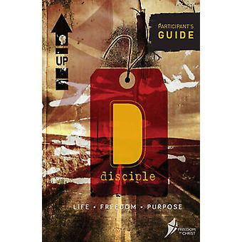 Disciple Participants Guide pack  Life. Freedom. Purpose. by Steve Goss