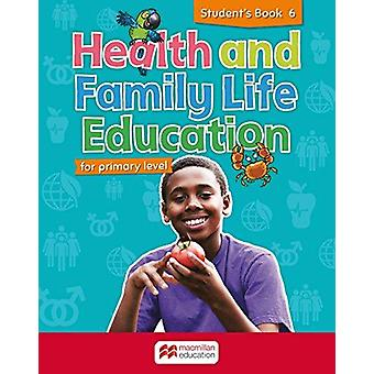 Primary Health and Family Life Education Students Book - Level 6 by S