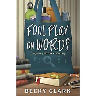Foul Play on Words - A Mystery Writer's Mystery - Book 2 by Becky Clark