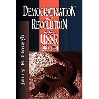 Democratization and Revolution in the U.S.S.R. - 1985-91 by Jerry F.