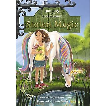 Unicorns of the Secret Stable - Stolen Magic (Book 3) by Whitney Sande