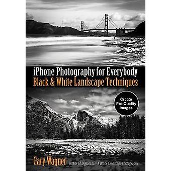 iPhone Photography for Everybody - Black and White Landscape Technique